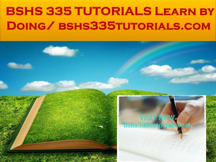 BSHS 335 TUTORIALS Learn by Doing/