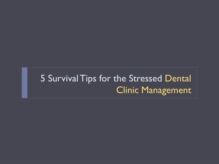 5 survival tips for the stressed dental clinic management
