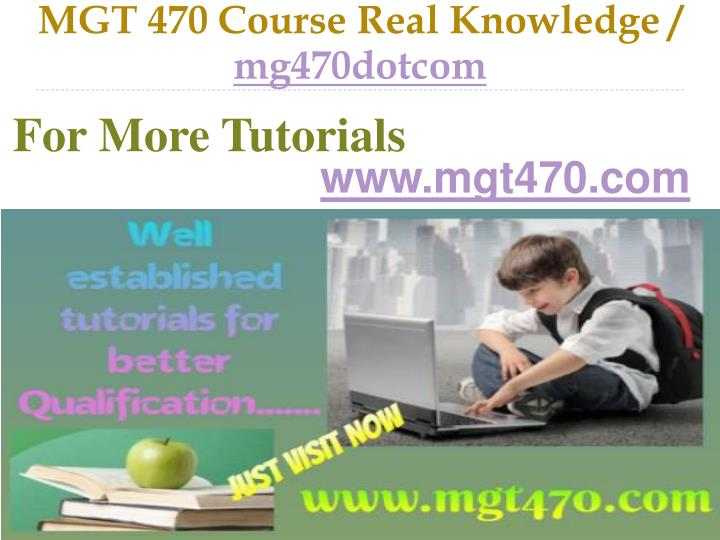 MGT 470 Course Real Knowledge /
