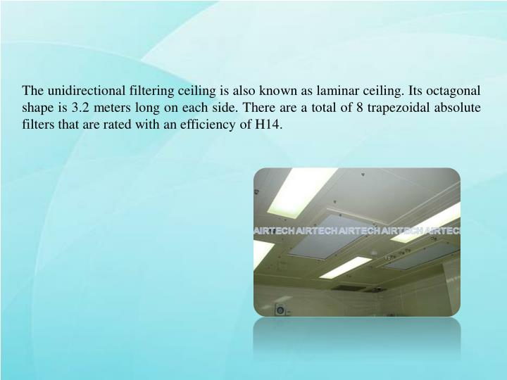 The unidirectional filtering ceiling is also known as laminar ceiling. Its octagonal