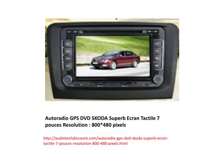 ppt autoradio gps dvd skoda superb ecran tactile 7 pouces resolution 800 480 pixels. Black Bedroom Furniture Sets. Home Design Ideas