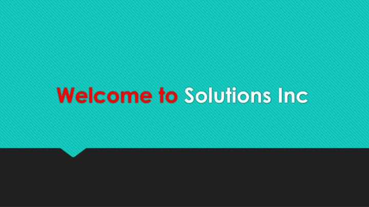 Welcome to solutions inc