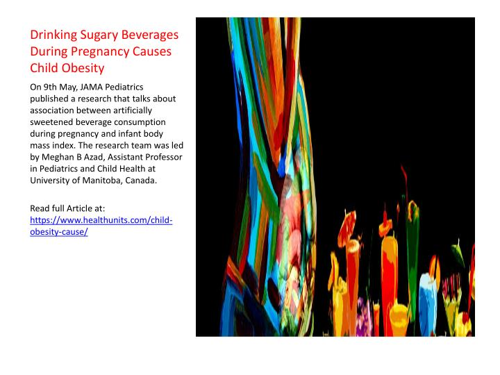 Drinking sugary beverages during pregnancy causes child obesity