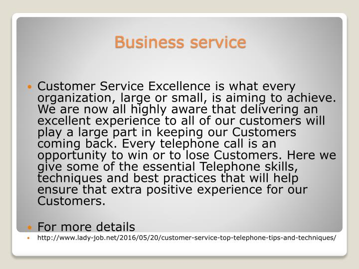 Customer Service Excellence is what every organization, large or small, is aiming to achieve. We are now all highly aware that delivering an excellent experience to all of our customers will play a large part in keeping our Customers coming back. Every telephone call is an opportunity to win or to lose Customers. Here we give some of the essential Telephone skills, techniques and best practices that will help ensure that extra positive experience for our Customers