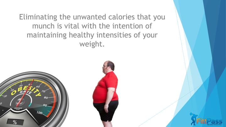 Eliminating the unwanted calories that you munch is vital with the intention of maintaining healthy intensities of your