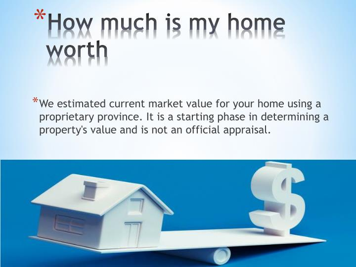 We estimated current market value for your home using a proprietary province. It is a starting phase in determining a property's value and is not an official appraisal.