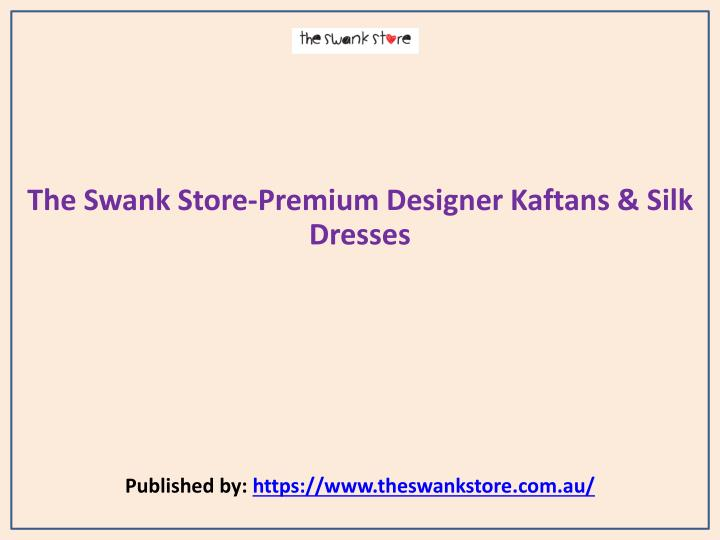 The swank store premium designer kaftans silk dresses published by https www theswankstore com au