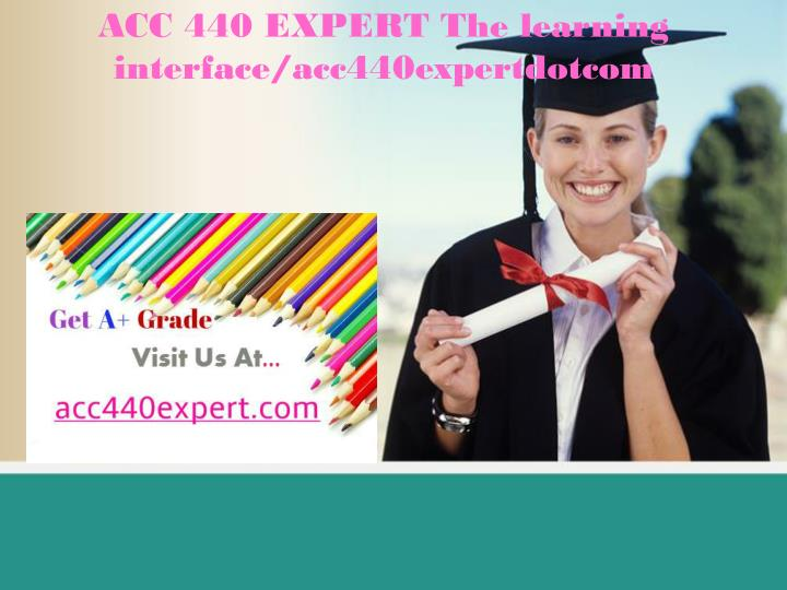 Acc 440 expert the learning interface acc440expertdotcom