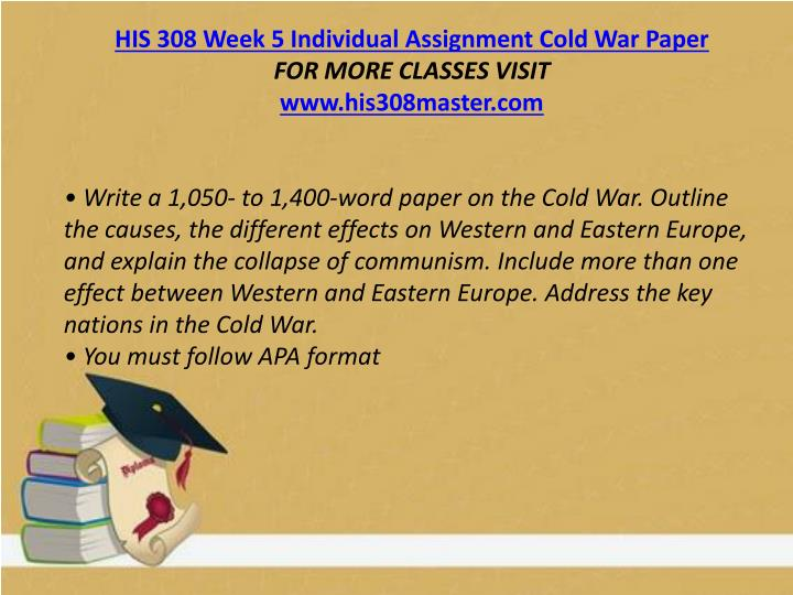 HIS 308 Week 5 Individual Assignment Cold War Paper