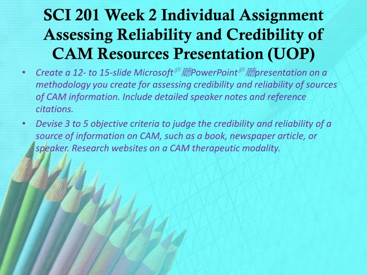 SCI 201 Week 2 Individual Assignment Assessing Reliability and Credibility of CAM Resources Presentation (UOP)