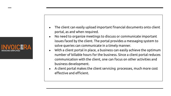 The client can easily upload important financial documents onto client  portal, as and when required.