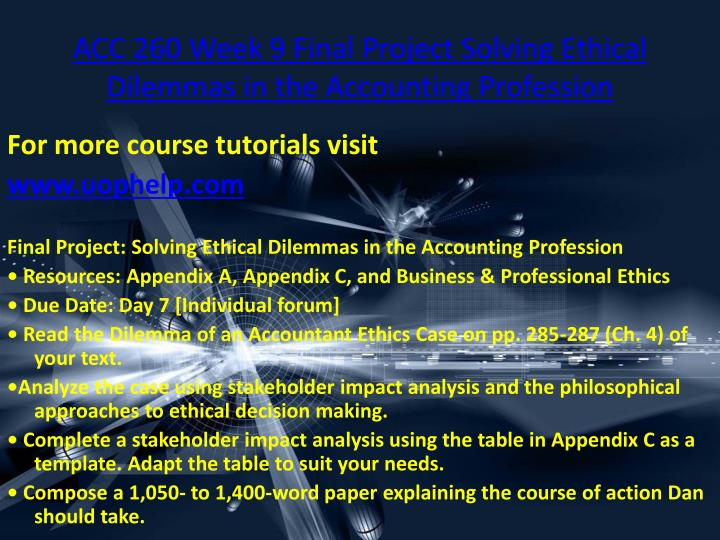 acc260 solving ethical dilemmas in the View test prep - acc 260 week 9-final project - solving ethical dilemmas in the accounting profession from acc260 acc260 at university of phoenix solving ethical dilemmas in the accounting.