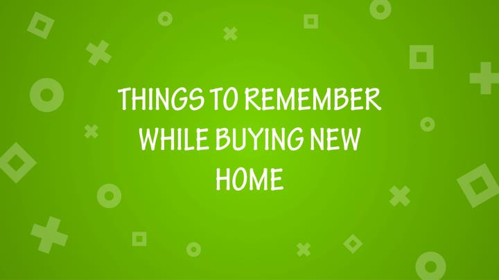 Ppt things to remember while buying new home powerpoint for Things to do when buying a house