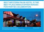 best western palm hotel is the best place which offer venues for parties celebration
