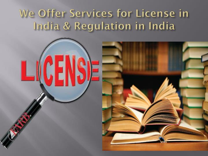 We Offer Services for License in India & Regulation in India