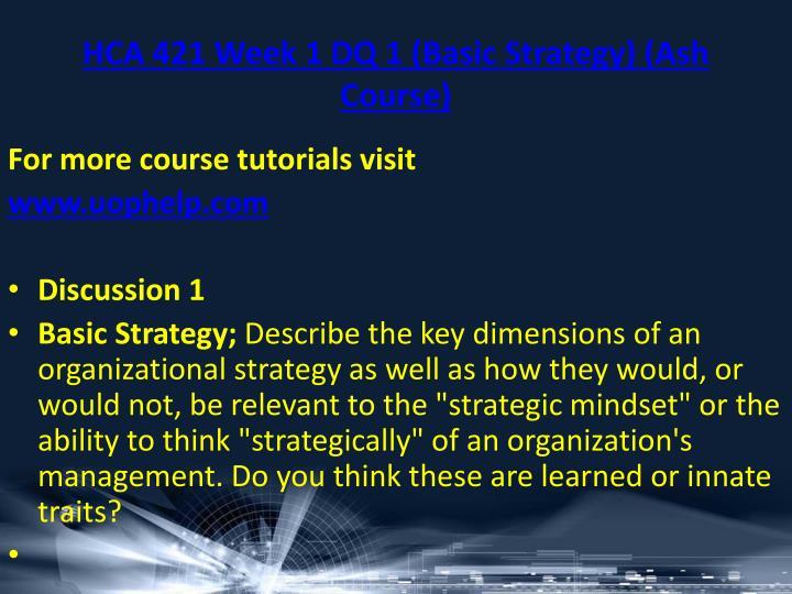 HCA 421 Week 1 DQ 1 (Basic Strategy) (Ash Course