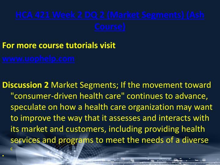 HCA 421 Week 2 DQ 2 (Market Segments) (Ash Course