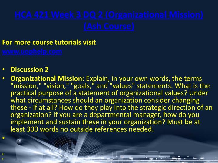 HCA 421 Week 3 DQ 2 (Organizational Mission) (Ash Course