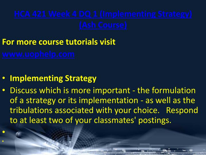 HCA 421 Week 4 DQ 1 (Implementing Strategy) (Ash Course