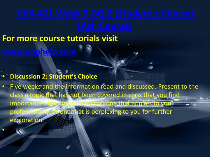 HCA 421 Week 5 DQ 2 (Student's Choice) (Ash Course
