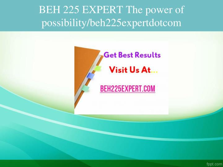 Beh 225 expert the power of possibility beh225expertdotcom