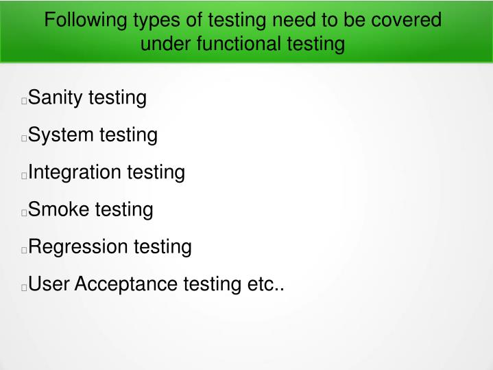 Following types of testing need to be covered under functional testing