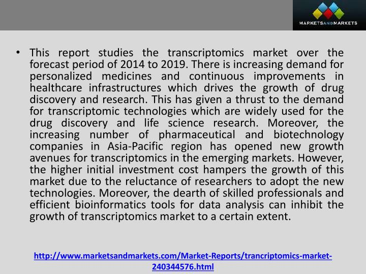 This report studies the transcriptomics market over the forecast period of 2014 to