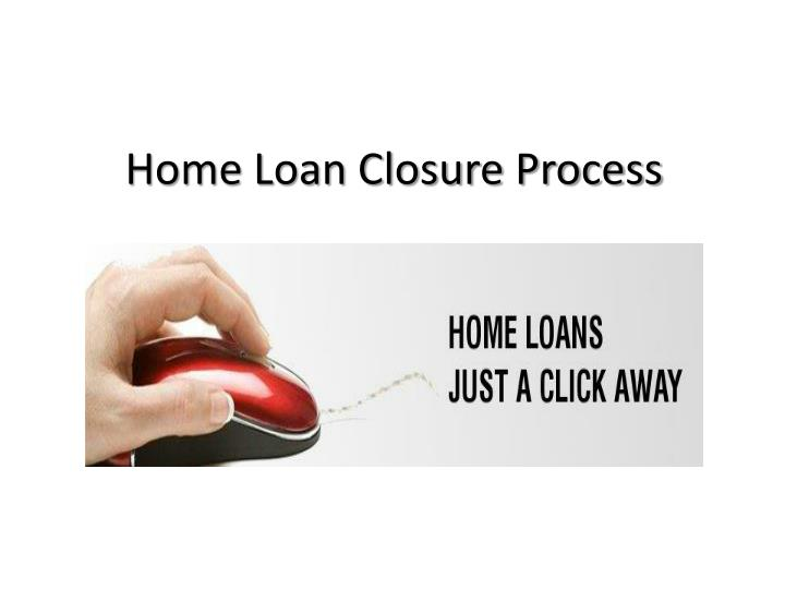 Home loan closure process