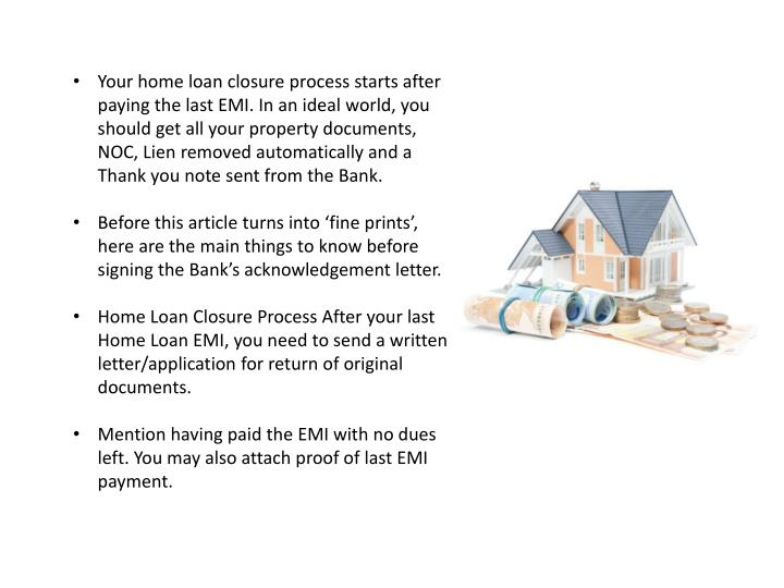 Your home loan closure process starts after paying the last EMI. In an ideal world, you should get a...