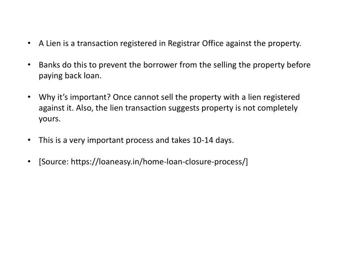 A Lien is a transaction registered in Registrar Office against the property.