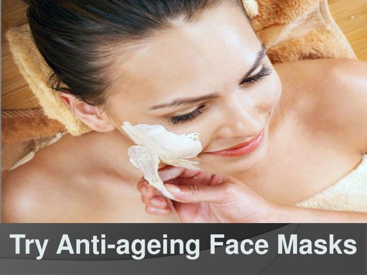 Try Anti-ageing Face Masks