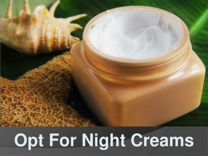 Opt For Night Creams