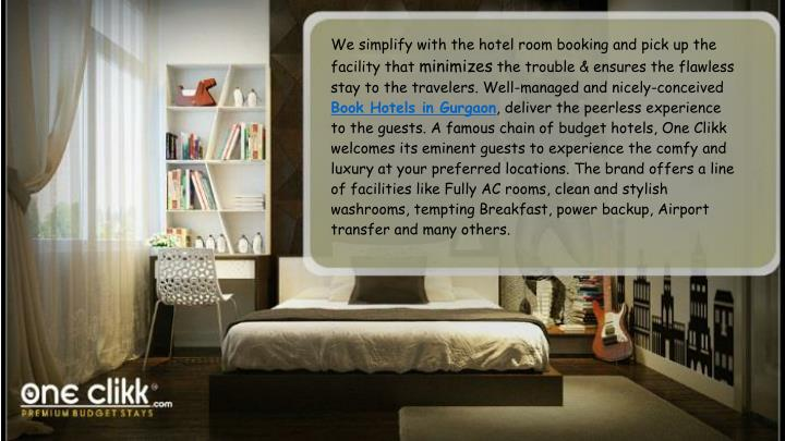 We simplify with the hotel room booking and pick up the facility that