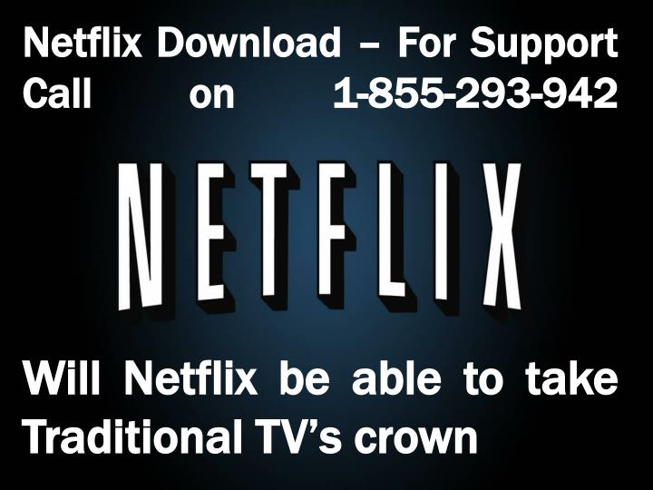 Netflix Download – For Support Call on 1-855-293-942