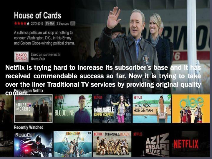 Netflix is trying hard to increase its subscriber's base and it has received commendable success s...