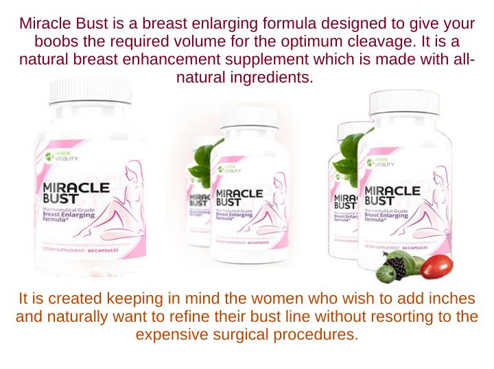 Miracle Bust is a breast enlarging formula designed to give your