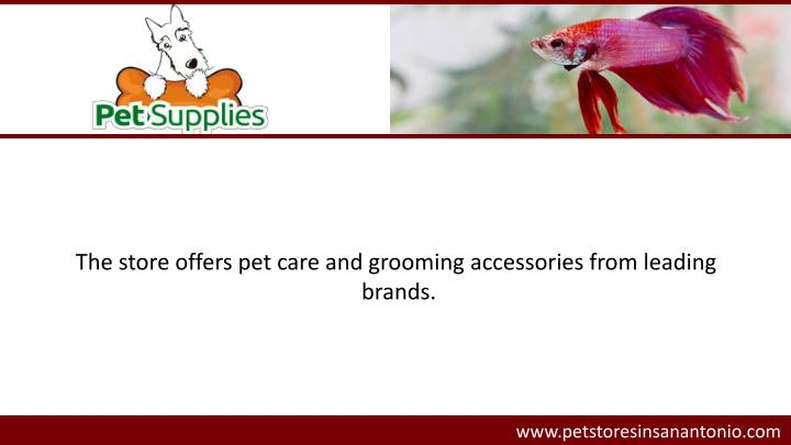 The store offers pet care and grooming accessories from leading