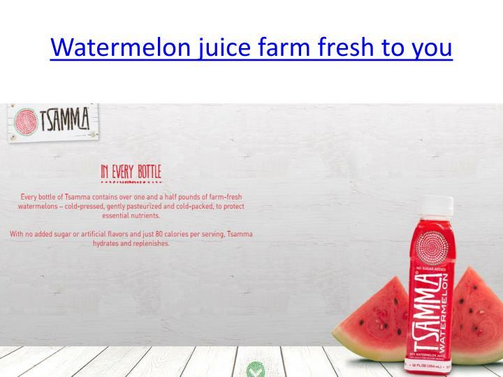 Watermelon juice farm