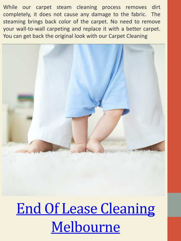 While our carpet steam cleaning process removes dirt completely, it does not cause any damage to the fabric.  The steaming brings back color of the carpet. No need to remove your wall-to-wall carpeting and replace it with a better carpet. You can get back the original look with our Carpet Cleaning