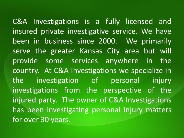 C&A Investigations is a fully licensed and insured private investigative service. We have been in bu...