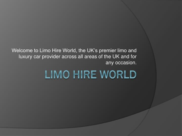 Welcome to Limo Hire World, the UK's premier limo and luxury car provider across all areas of the ...