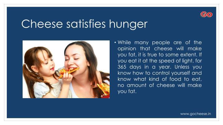 Cheese satisfies