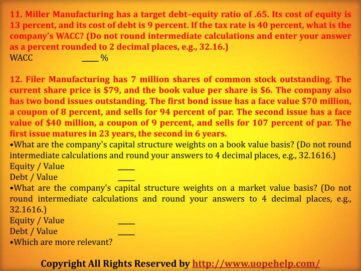 11. Miller Manufacturing has a target debt–equity ratio of .65. Its cost of equity is 13 percent, and its cost of debt is 9 percent. If the tax rate is 40 percent, what is the company's WACC? (Do not round intermediate calculations and enter your answer as a percent rounded to 2 decimal places, e.g., 32.16.)