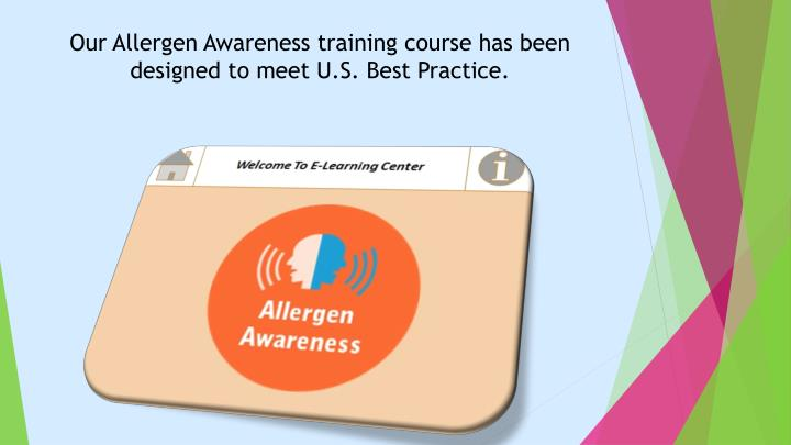 Our Allergen Awareness training course has been designed to meet U.S. Best Practice.