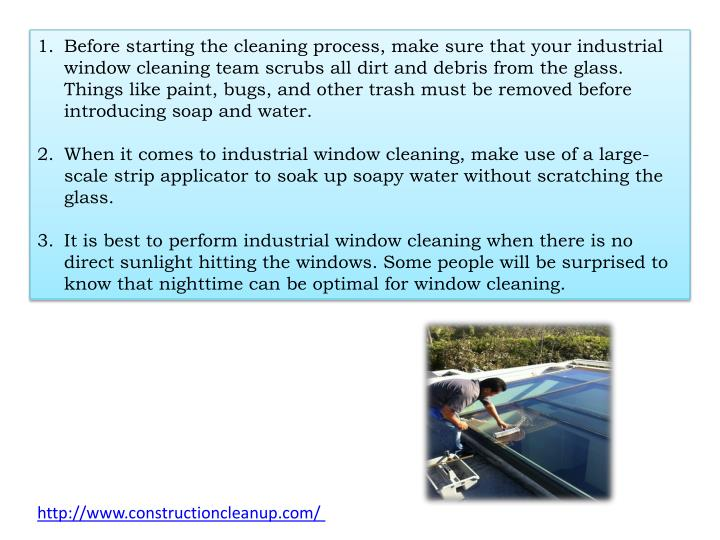 Before starting the cleaning process, make sure that your industrial window cleaning team scrubs all dirt and debris from the glass. Things like paint, bugs, and other trash must be removed before introducing soap and water.