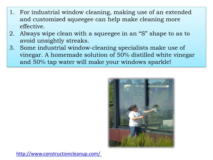 For industrial window cleaning, making use of an extended and customized squeegee can help make cleaning more effective.