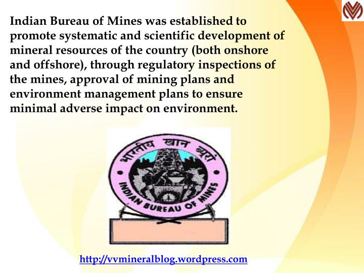 Indian Bureau of Mines was established to promote systematic and scientific development of mineral r...