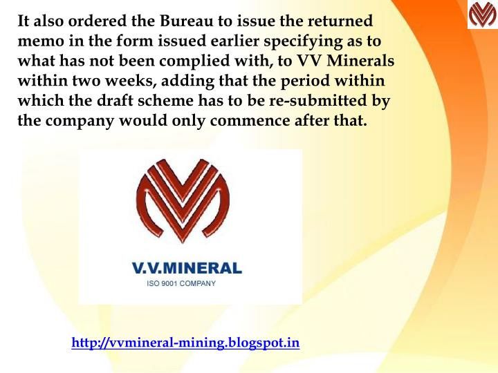 It also ordered the Bureau to issue the returned memo in the form issued earlier specifying as to what has not been complied with, to VV Minerals within two weeks, adding that the period within which the draft scheme has to be re-submitted by the company would only commence after that.