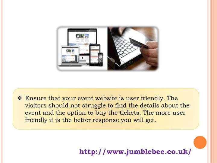 Ensure that your event website is user friendly. The visitors should not struggle to find the detail...