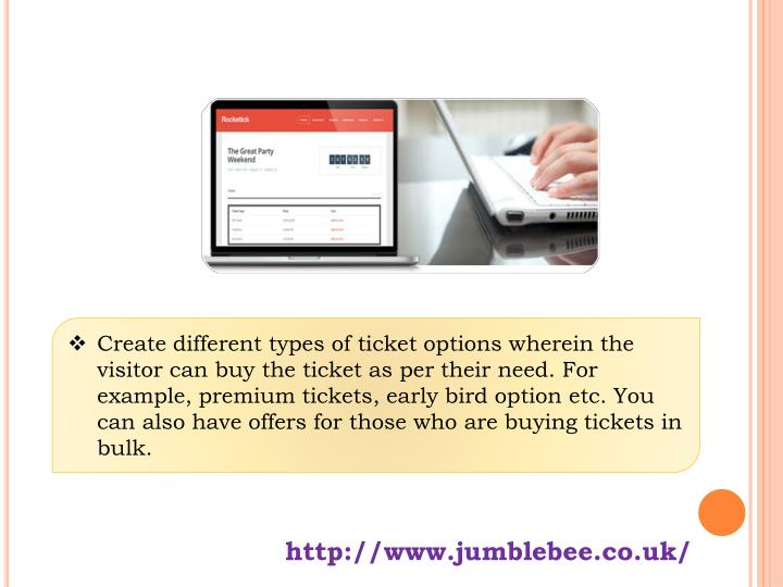 Create different types of ticket options wherein the visitor can buy the ticket as per their need. For example, premium tickets, early bird option etc. You can also have offers for those who are buying tickets in bulk.